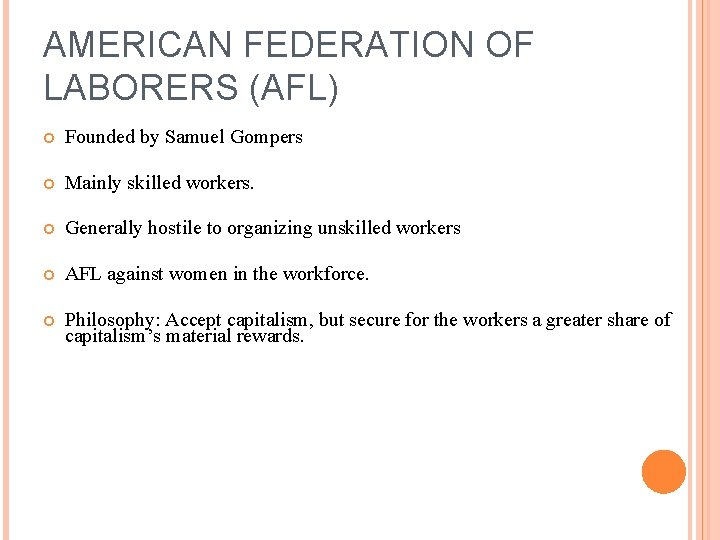 AMERICAN FEDERATION OF LABORERS (AFL) Founded by Samuel Gompers Mainly skilled workers. Generally hostile