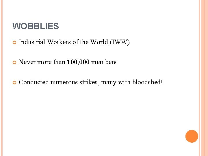 WOBBLIES Industrial Workers of the World (IWW) Never more than 100, 000 members Conducted
