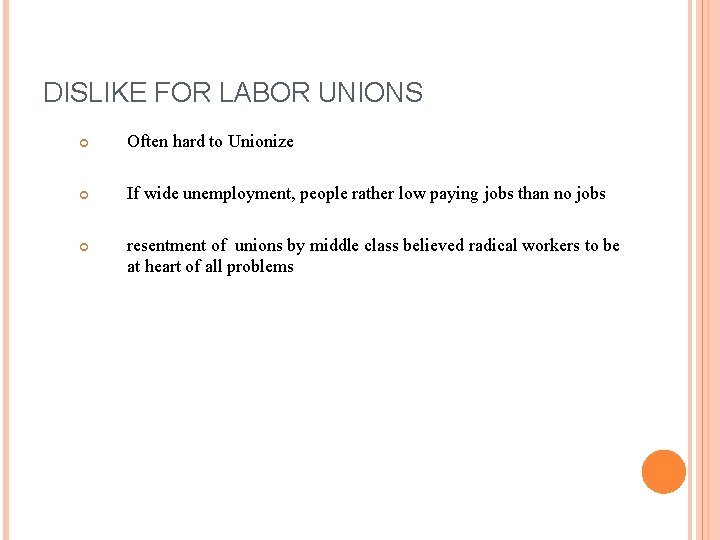 DISLIKE FOR LABOR UNIONS Often hard to Unionize If wide unemployment, people rather low