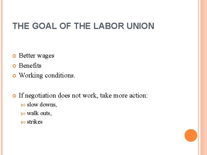 THE GOAL OF THE LABOR UNION Better wages Benefits Working conditions. If negotiation does