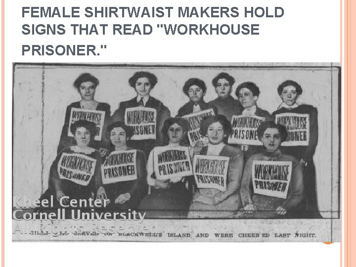 """FEMALE SHIRTWAIST MAKERS HOLD SIGNS THAT READ """"WORKHOUSE PRISONER. """""""