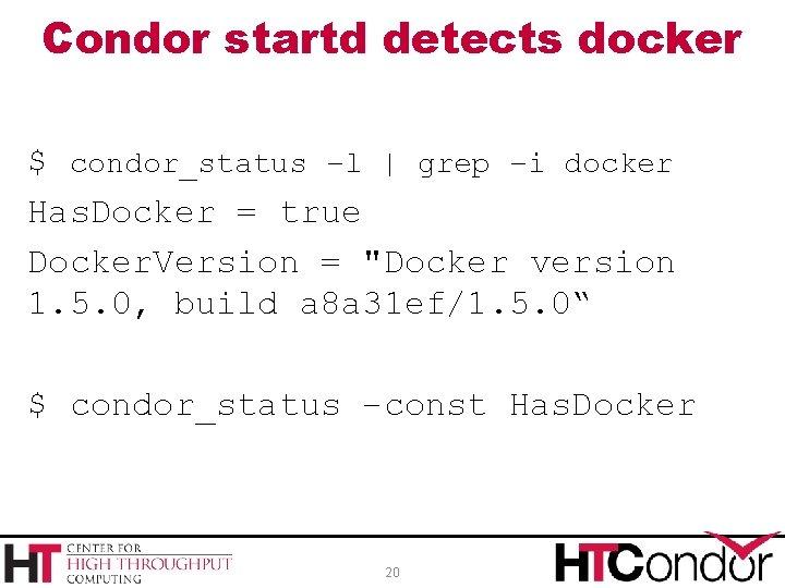Condor startd detects docker $ condor_status –l | grep –i docker Has. Docker =