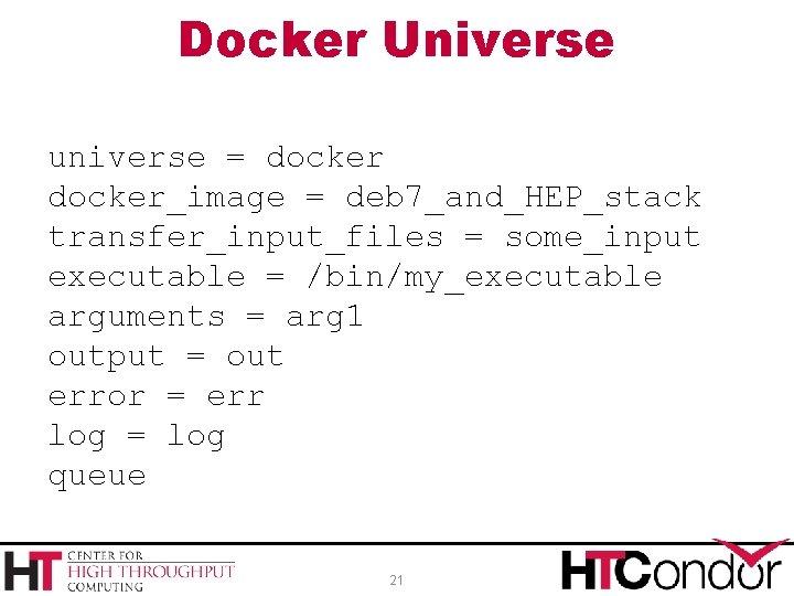 Docker Universe universe = docker_image = deb 7_and_HEP_stack transfer_input_files = some_input executable = /bin/my_executable