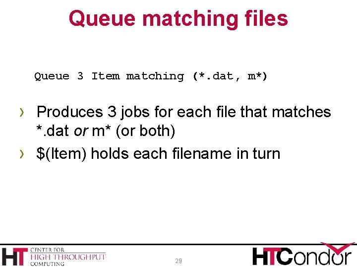 Queue matching files Queue 3 Item matching (*. dat, m*) › Produces 3 jobs