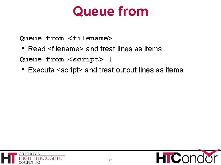 Queue from <filename> Read <filename> and treat lines as items Queue from <script> |