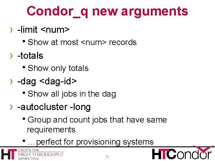 Condor_q new arguments › -limit <num> Show at most <num> records › -totals Show