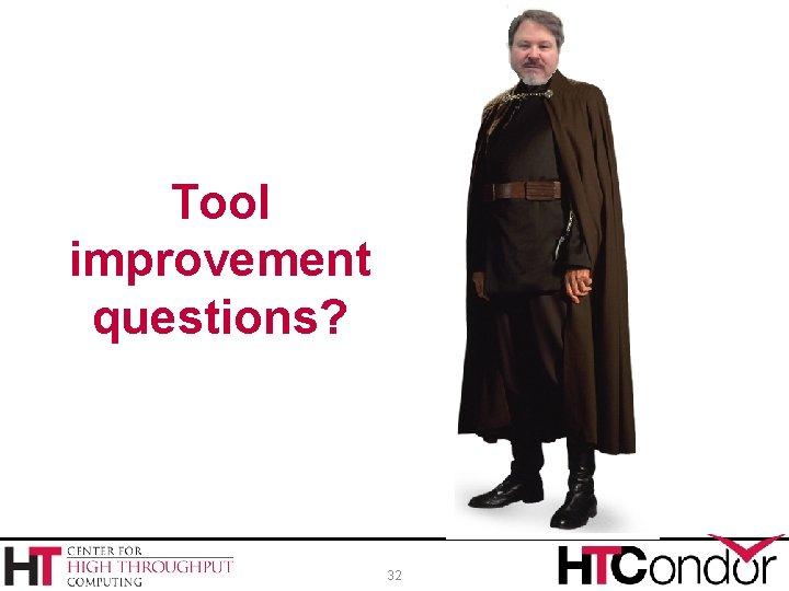 Tool improvement questions? 32