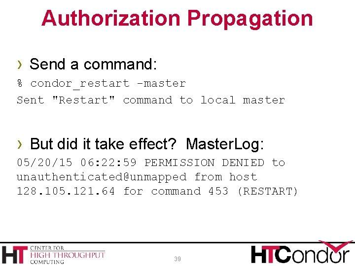 "Authorization Propagation › Send a command: % condor_restart -master Sent ""Restart"" command to local"