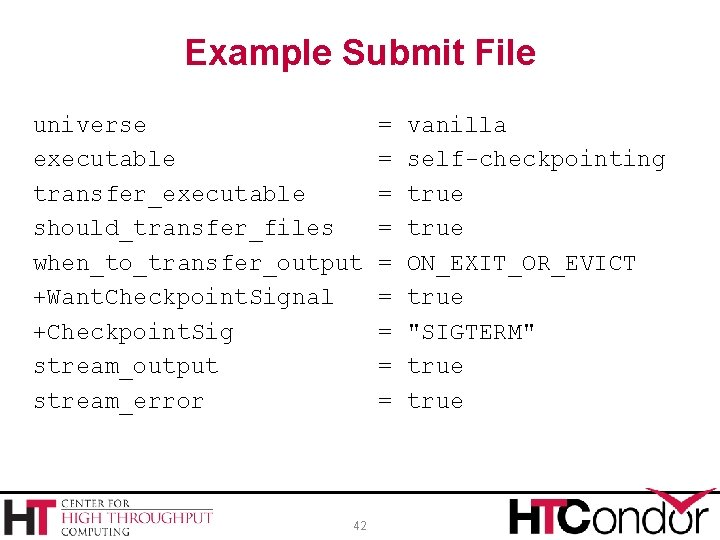 Example Submit File universe executable transfer_executable should_transfer_files when_to_transfer_output +Want. Checkpoint. Signal +Checkpoint. Sig stream_output
