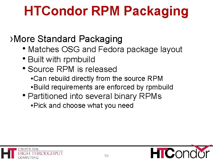 HTCondor RPM Packaging ›More Standard Packaging Matches OSG and Fedora package layout Built with