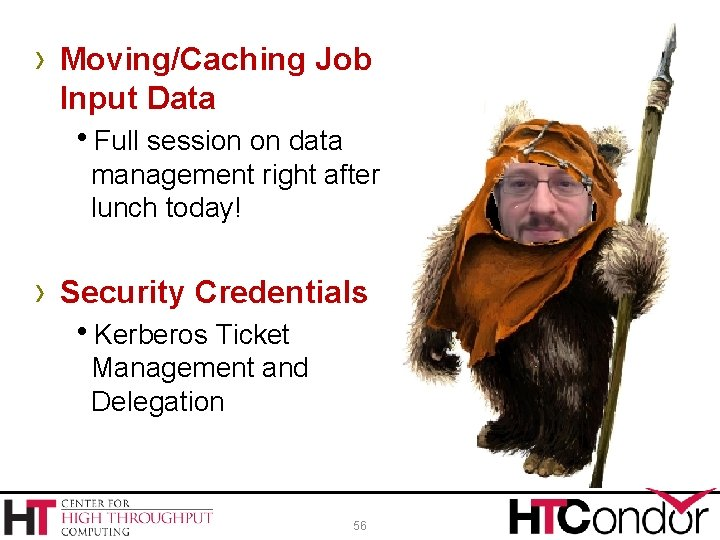› Moving/Caching Job Input Data Full session on data management right after lunch today!