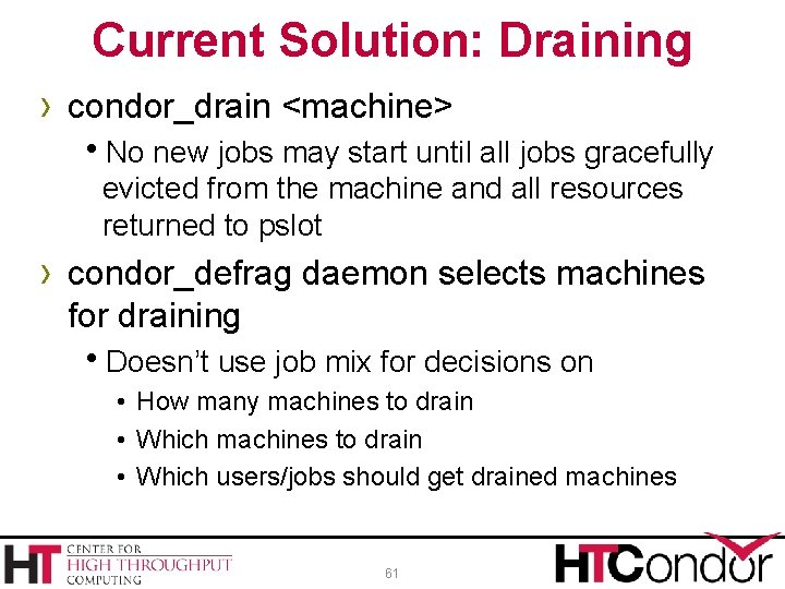 Current Solution: Draining › condor_drain <machine> No new jobs may start until all jobs