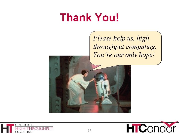 Thank You! Please help us, high throughput computing. You're our only hope! 67