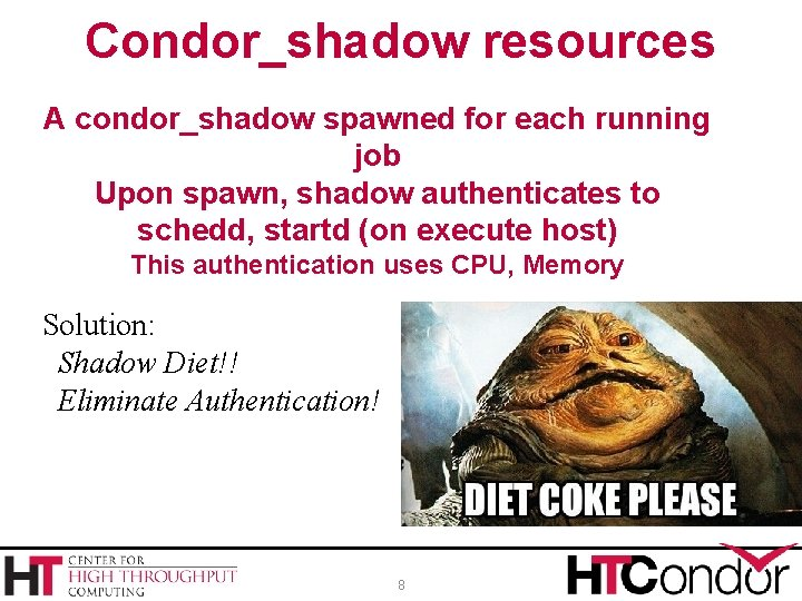 Condor_shadow resources A condor_shadow spawned for each running job Upon spawn, shadow authenticates to