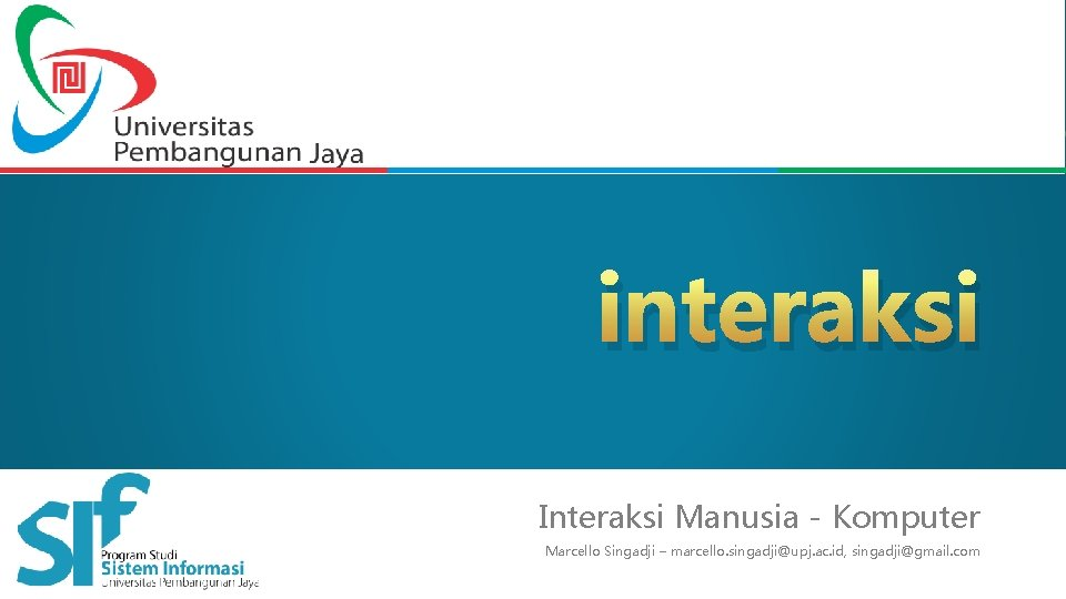 interaksi Interaksi Manusia - Komputer Marcello Singadji – marcello. singadji@upj. ac. id, singadji@gmail. com