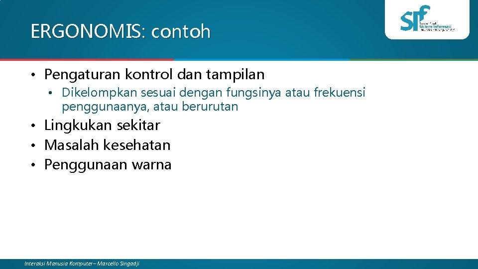 ERGONOMIS: contoh • Pengaturan kontrol dan tampilan • Dikelompkan sesuai dengan fungsinya atau frekuensi