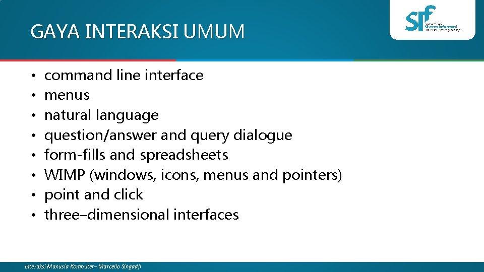 GAYA INTERAKSI UMUM • • command line interface menus natural language question/answer and query