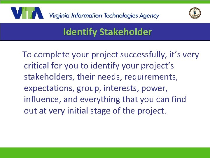 Identify Stakeholder To complete your project successfully, it's very critical for you to identify