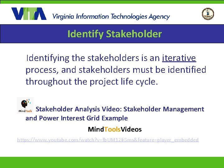 Identify Stakeholder Identifying the stakeholders is an iterative process, and stakeholders must be identified