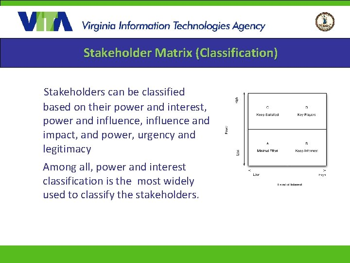 Stakeholder Matrix (Classification) Stakeholders can be classified based on their power and interest, power