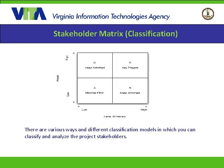 Stakeholder Matrix (Classification) There are various ways and different classification models in which you