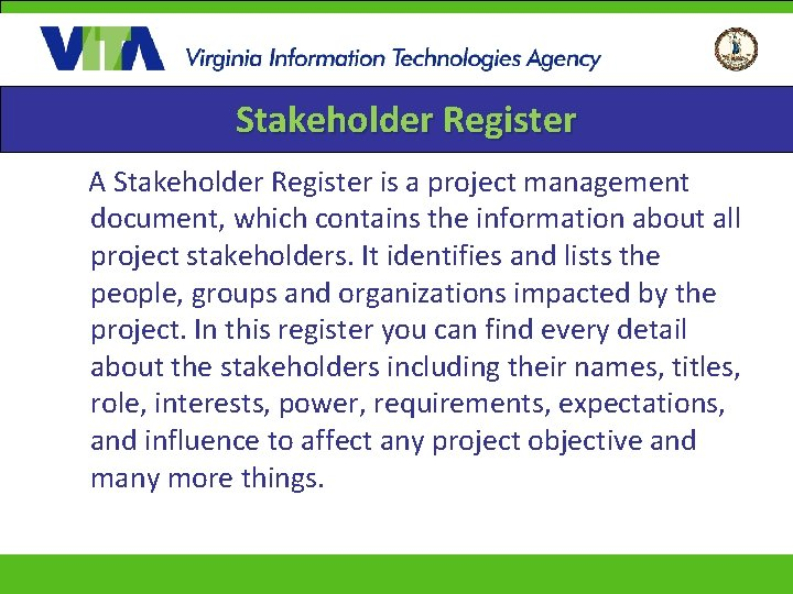 Stakeholder Register A Stakeholder Register is a project management document, which contains the information