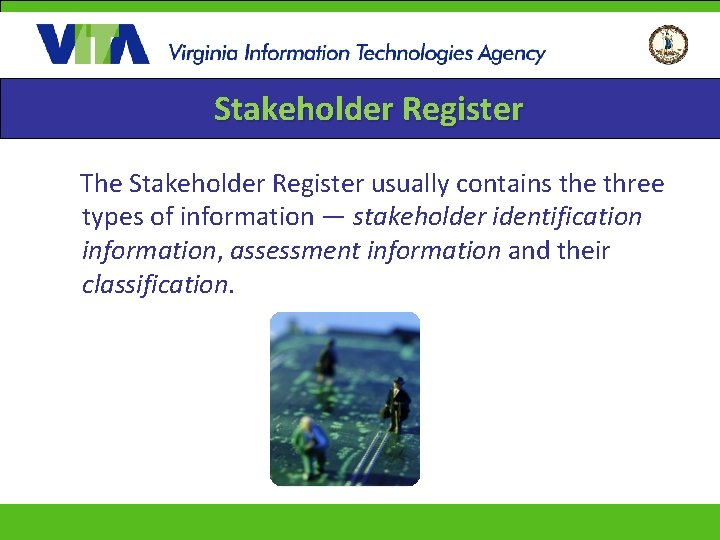 Stakeholder Register The Stakeholder Register usually contains the three types of information — stakeholder