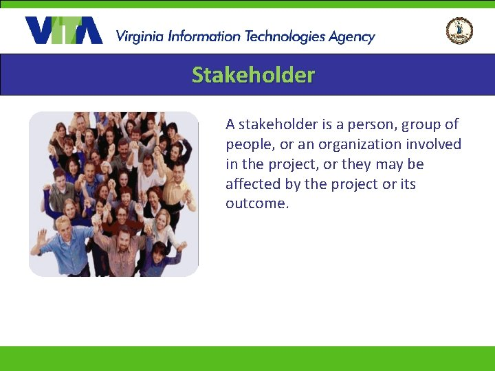 Stakeholder A stakeholder is a person, group of people, or an organization involved in