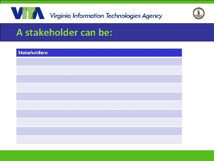 A stakeholder can be: Stakeholders: