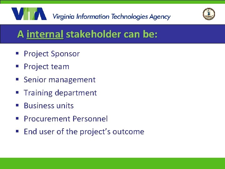 A internal stakeholder can be: § § § § Project Sponsor Project team Senior