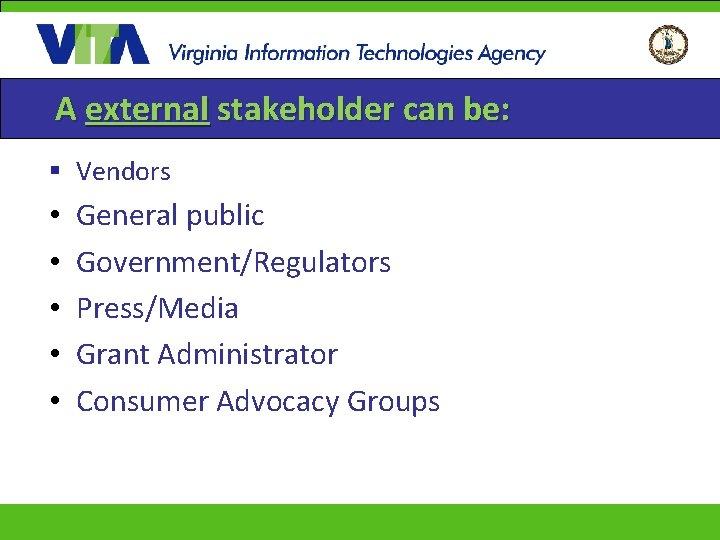A external stakeholder can be: § Vendors • • • General public Government/Regulators Press/Media