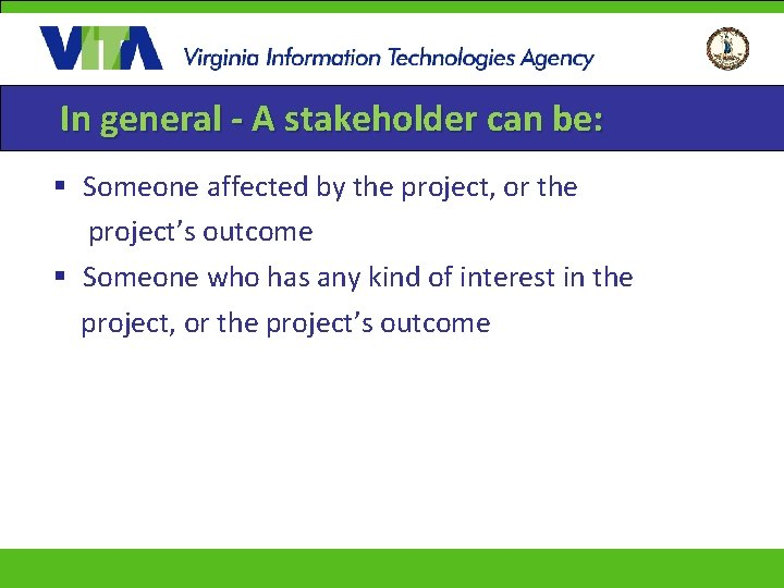 In general - A stakeholder can be: § Someone affected by the project, or