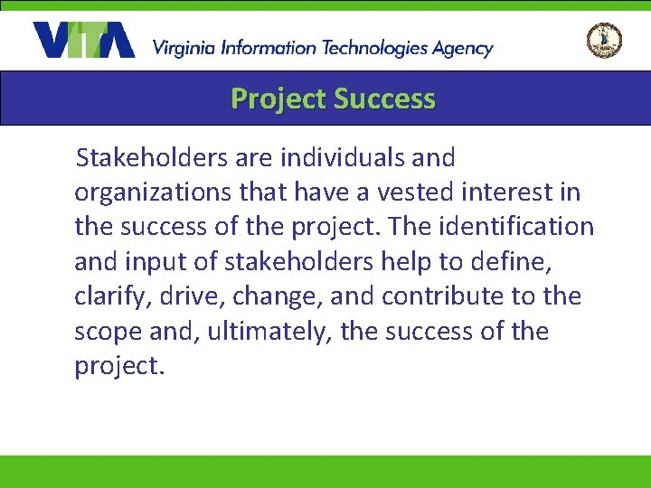 Project Success Stakeholders are individuals and organizations that have a vested interest in the
