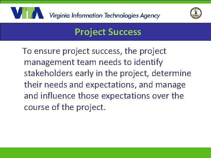 Project Success To ensure project success, the project management team needs to identify stakeholders