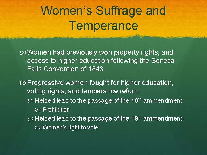 Women's Suffrage and Temperance Women had previously won property rights, and access to higher