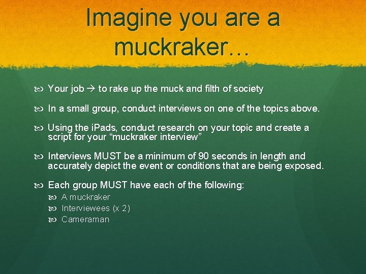 Imagine you are a muckraker… Your job to rake up the muck and filth