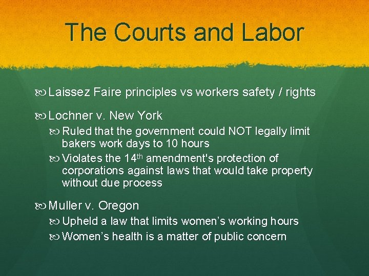 The Courts and Labor Laissez Faire principles vs workers safety / rights Lochner v.