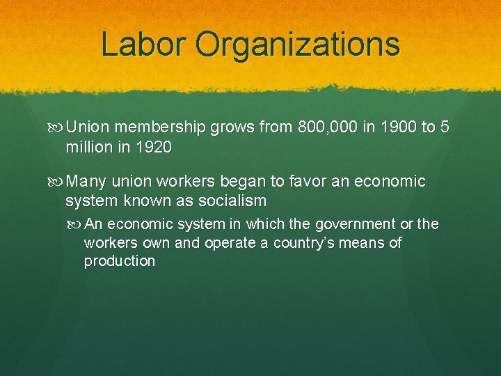 Labor Organizations Union membership grows from 800, 000 in 1900 to 5 million in
