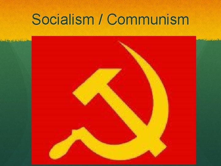 Socialism / Communism