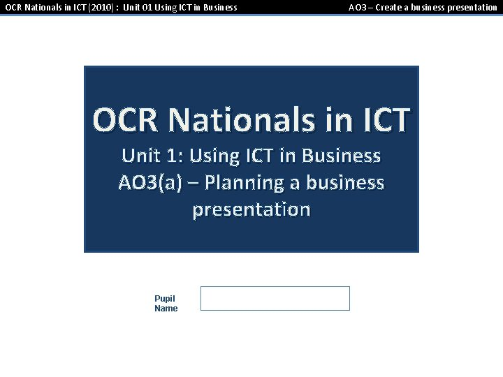 OCR Nationals in ICT (2010) : Unit 01 Using ICT in Business AO 3