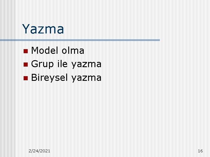 Yazma Model olma n Grup ile yazma n Bireysel yazma n 2/24/2021 16