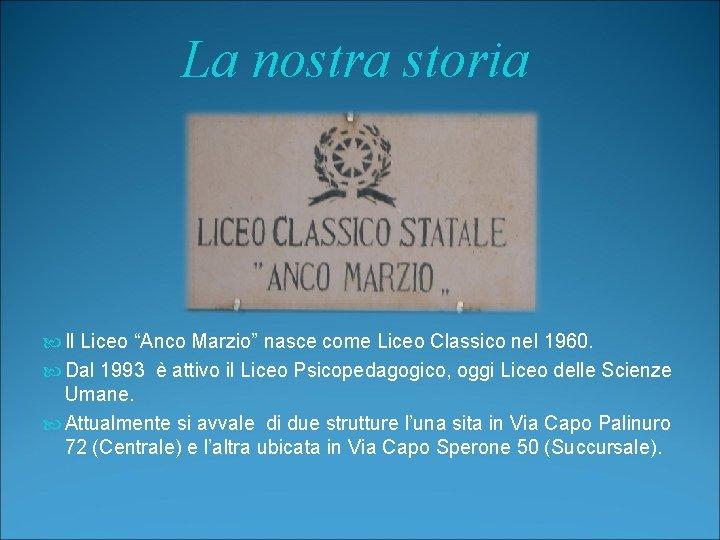 """La nostra storia Il Liceo """"Anco Marzio"""" nasce come Liceo Classico nel 1960. Dal"""