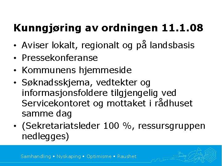 Kunngjøring av ordningen 11. 1. 08 Aviser lokalt, regionalt og på landsbasis Pressekonferanse Kommunens