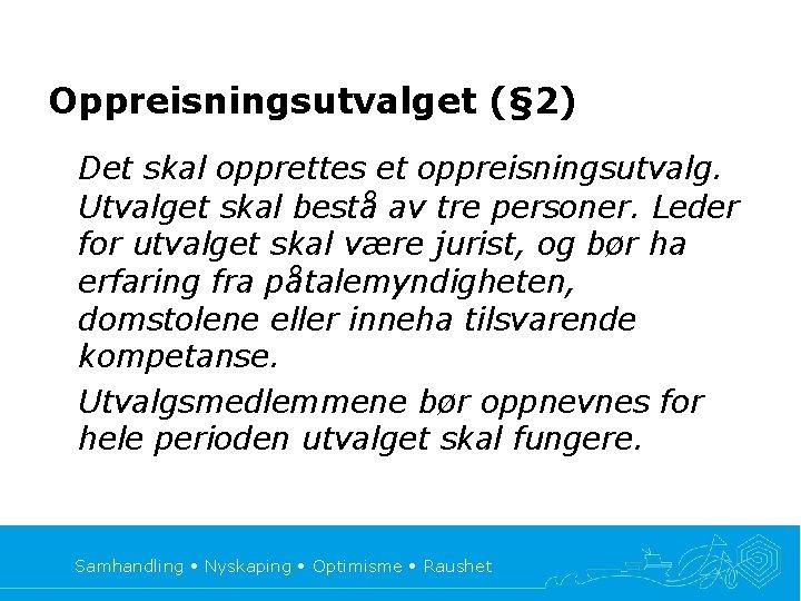 Oppreisningsutvalget (§ 2) Det skal opprettes et oppreisningsutvalg. Utvalget skal bestå av tre personer.