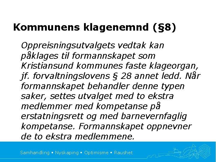Kommunens klagenemnd (§ 8) Oppreisningsutvalgets vedtak kan påklages til formannskapet som Kristiansund kommunes faste