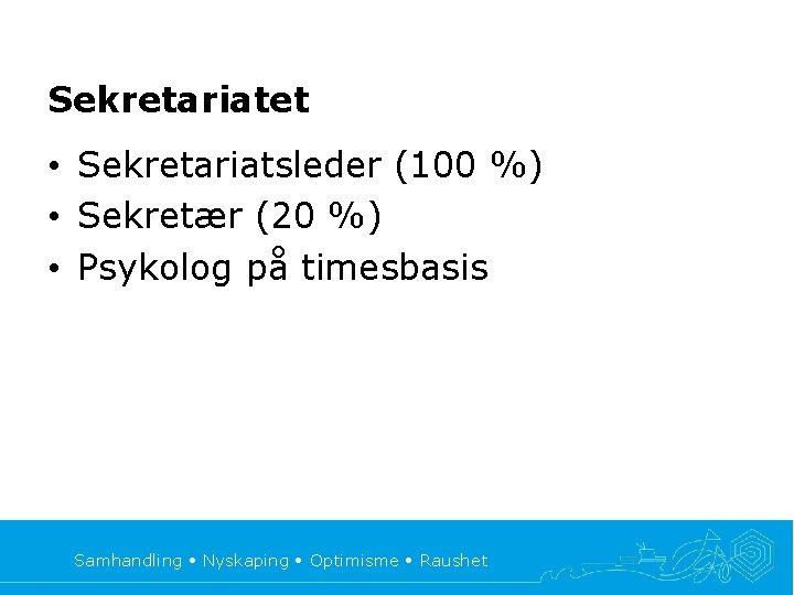 Sekretariatet • Sekretariatsleder (100 %) • Sekretær (20 %) • Psykolog på timesbasis Samhandling