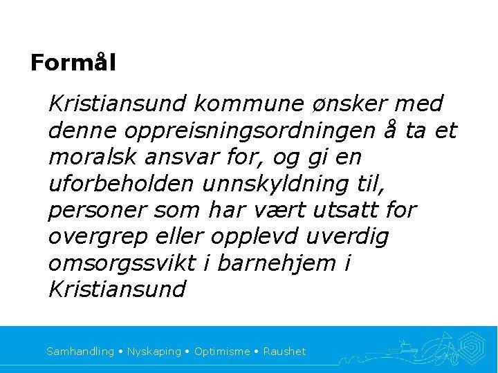 Formål Kristiansund kommune ønsker med denne oppreisningsordningen å ta et moralsk ansvar for, og