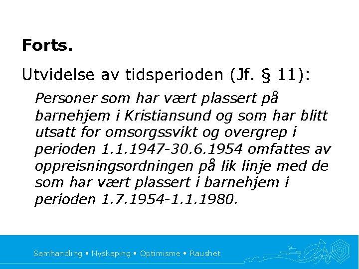 Forts. Utvidelse av tidsperioden (Jf. § 11): Personer som har vært plassert på barnehjem
