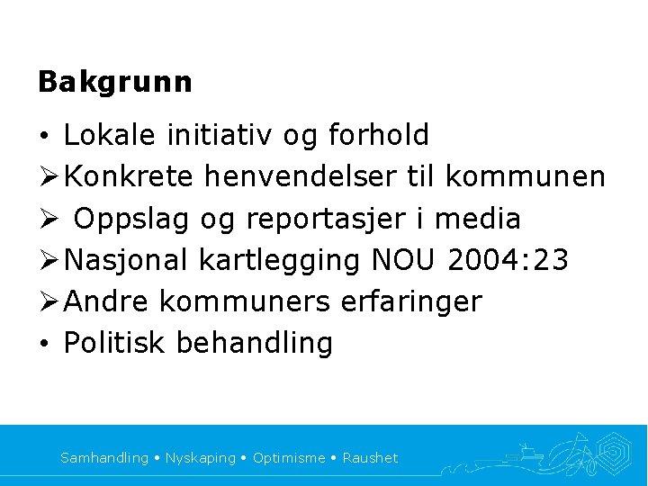Bakgrunn • Lokale initiativ og forhold Ø Konkrete henvendelser til kommunen Ø Oppslag og