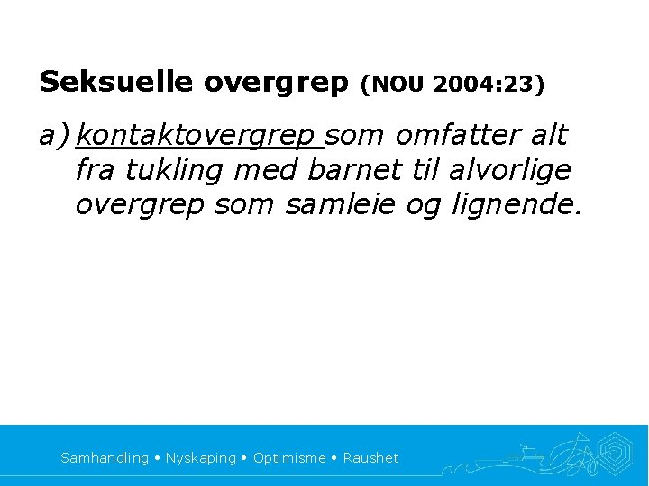 Seksuelle overgrep (NOU 2004: 23) a) kontaktovergrep som omfatter alt fra tukling med barnet